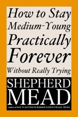 How to Stay Medium-Young Practically Forever Without Really Trying