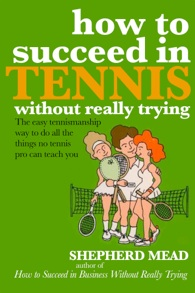 How to Succeed in Tennis Without Really Trying